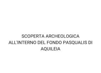 ARCHAEOLOGICAL DISCOVERY INSIDAN AV AQUILEIAAS PASQUALISFOND